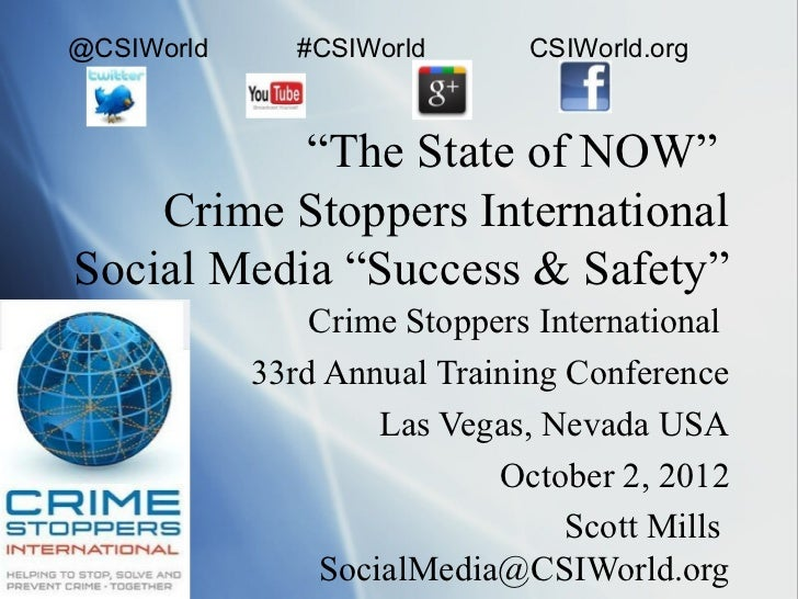 "@CSIWorld      #CSIWorld      CSIWorld.org           ""The State of NOW""    Crime Stoppers InternationalSocial Media ""Succe..."