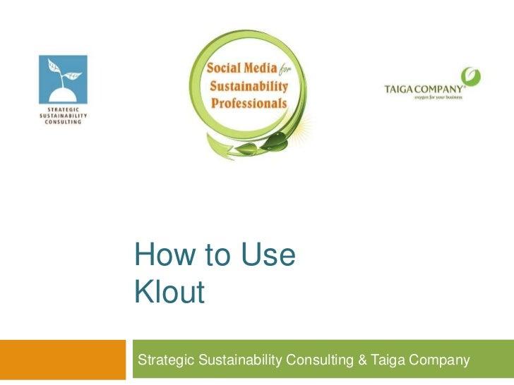How to UseKloutStrategic Sustainability Consulting & Taiga Company