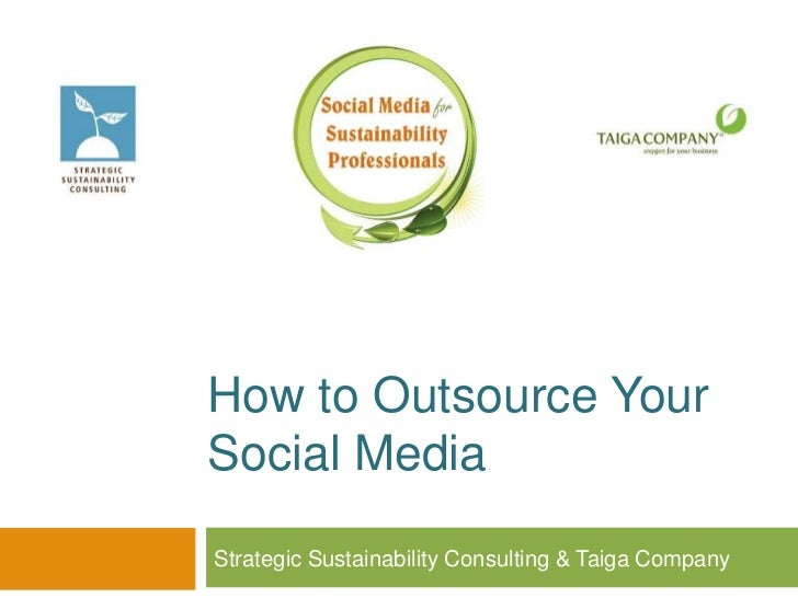How to Outsource YourSocial MediaStrategic Sustainability Consulting & Taiga Company