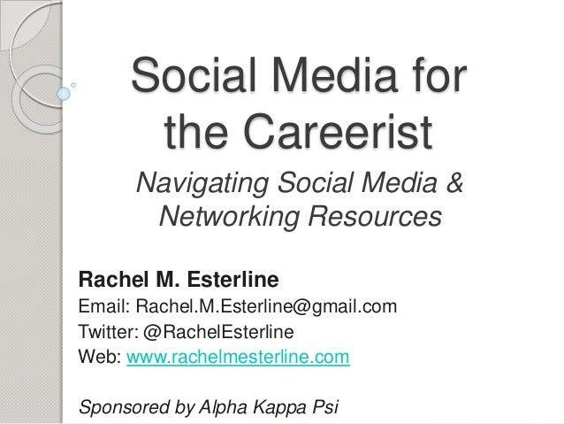 Social Media for the Careerist Rachel M. Esterline Email: Rachel.M.Esterline@gmail.com Twitter: @RachelEsterline Web: www....