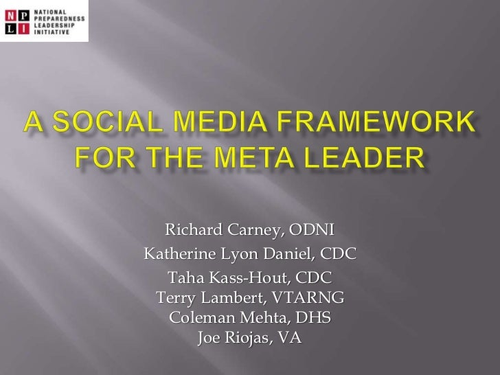 A Social Media FRAMEWORK for the meta leader<br />Richard Carney, ODNI<br />Katherine Lyon Daniel, CDC<br />Taha Kass-Hout...