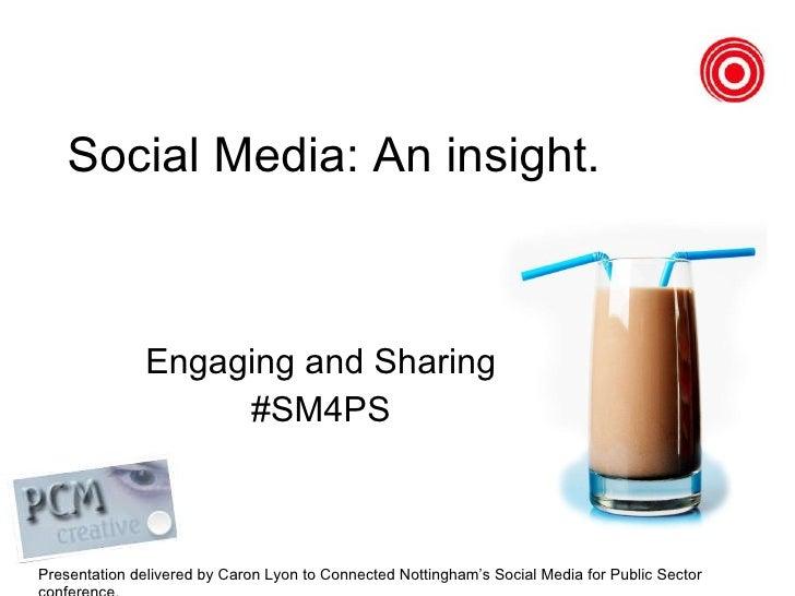 Social Media: An insight.  Engaging and Sharing #SM4PS