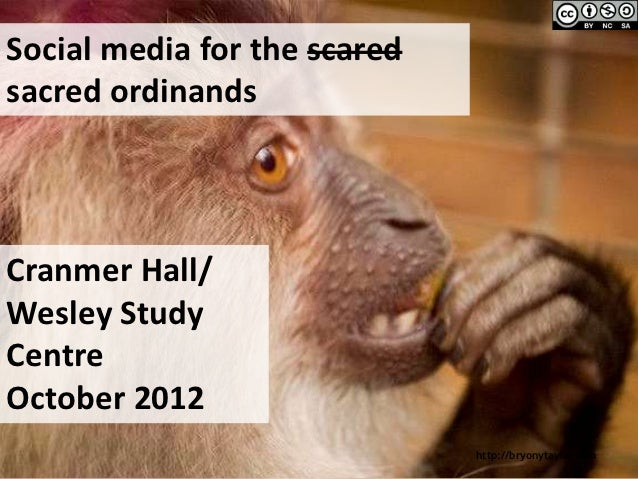 Social media for the scaredsacred ordinandsCranmer Hall/Wesley StudyCentreOctober 2012                              http:/...