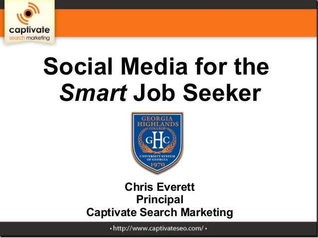 Social Media for the Smart Job Seeker Chris Everett Principal Captivate Search Marketing