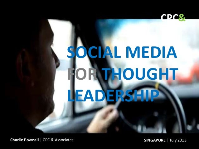 SOCIAL MEDIA FOR THOUGHT LEADERSHIP SINGAPORE | July 2013Charlie Pownall | CPC & Associates Ltd CPC&