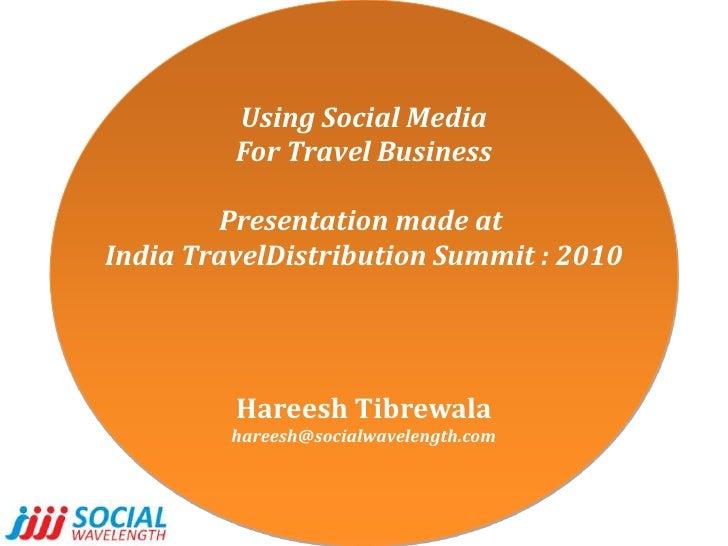 Using Social Media<br />For Travel Business<br />Presentation made at <br />India TravelDistribution Summit : 2010<br />Ha...