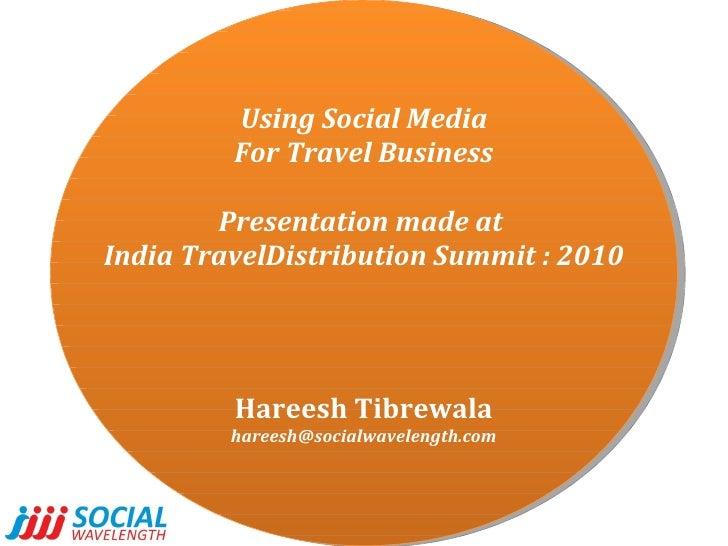 Using Social Media For Travel Business Presentation made at  India TravelDistribution Summit : 2010 Hareesh Tibrewala [ema...