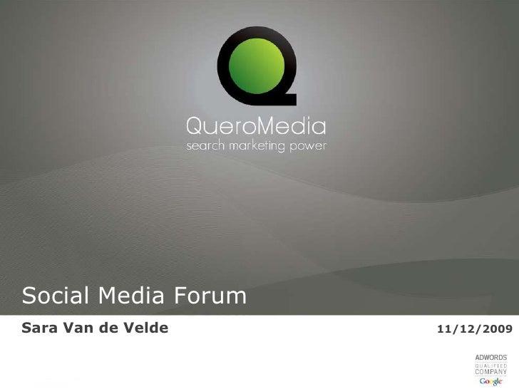 Social Media Forum<br />Sara Van de Velde11/12/2009<br />