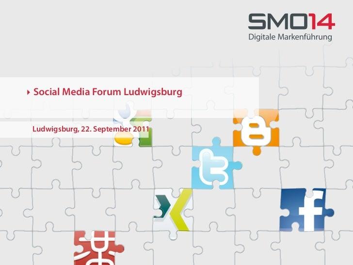 ‣ Social Media Forum Ludwigsburg Ludwigsburg, 22. September 2011