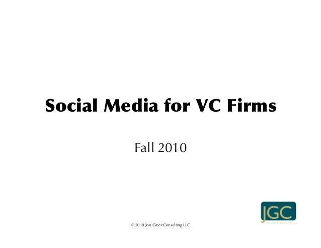 Social  Media  for  VC  Firms Fall 2010 © 2010 Jon Greer Consulting LLC
