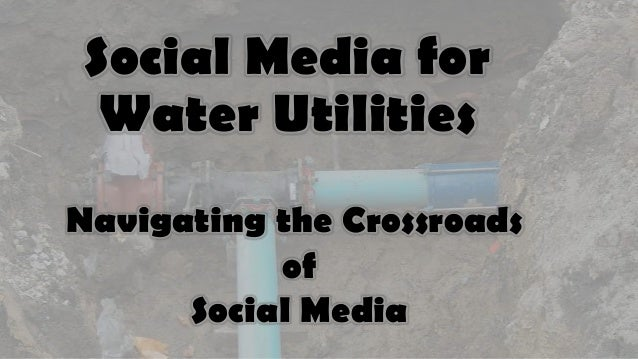 Social Media for Water Utilities Navigating the Crossroads of Social Media