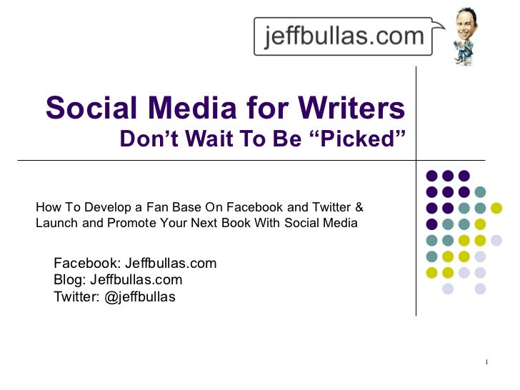 "Social Media for Writers  Don't Wait To Be ""Picked"" Facebook: Jeffbullas.com Blog: Jeffbullas.com  Twitter: @jeffbullas Ho..."