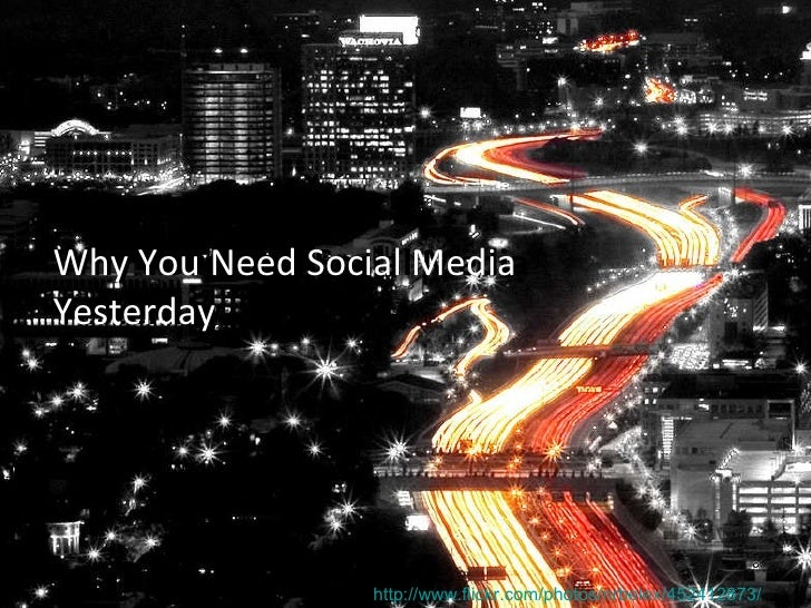 Why You Needed Social Media  Yesterday http://www.flickr.com/photos/nrbelex/452412873/   Why You Needed Social Media  Yest...