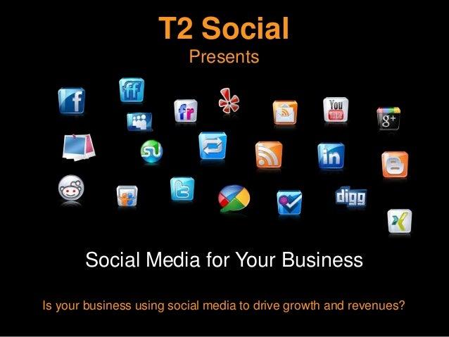 T2 Social                          Presents       Social Media for Your BusinessIs your business using social media to dri...
