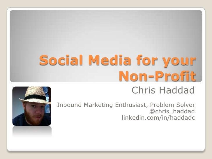 Social Media for your          Non-Profit                         Chris Haddad  Inbound Marketing Enthusiast, Problem Solv...