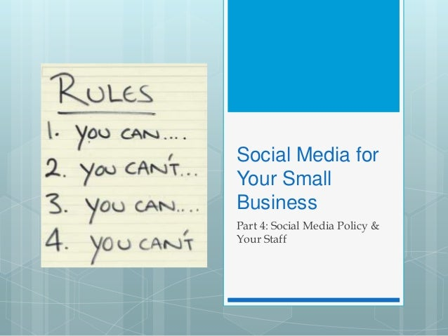 Social Media forYour SmallBusinessPart 4: Social Media Policy &Your Staff