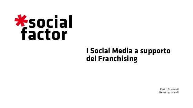 I Social Media a supporto del Franchising Enrico Gualandi @enricogualandi