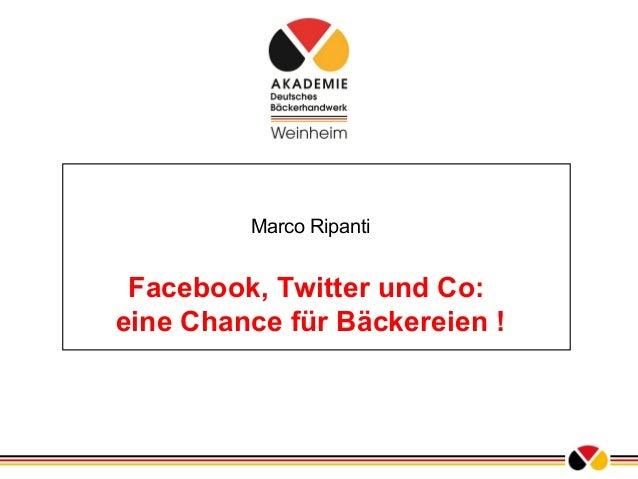 Marco Ripanti Facebook, Twitter und Co: eine Chance für Bäckereien !