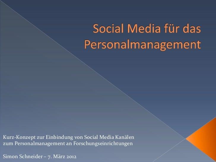 Kurz-Konzept zur Einbindung von Social Media Kanälenzum Personalmanagement an ForschungseinrichtungenSimon Schneider – 7. ...