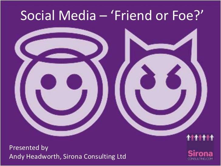 Social Media – 'Friend or Foe?'<br />Social Media – 'Friend or Foe?'<br />Presented by <br />Andy Headworth, Sirona Consul...