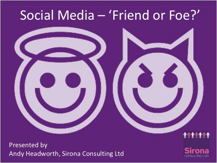 Social Media – 'friend or foe'