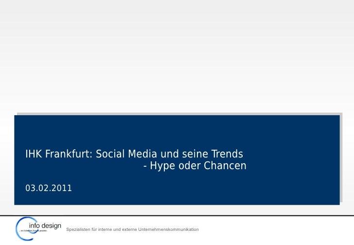 IHK Frankfurt: Social Media und seine Trends                        - Hype oder Chancen03.02.2011        Spezialisten für ...