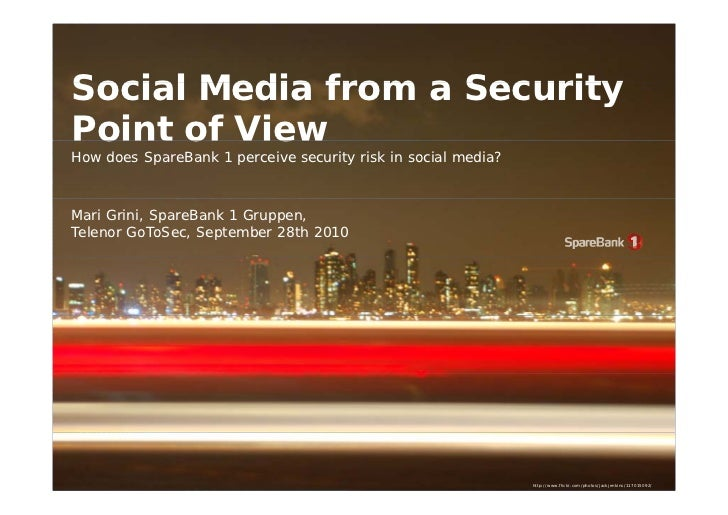 Social Media From a Security Point Of View - Telenor GoToSec and Telenor People and Security September 2010, Mari Grini from SpareBank 1
