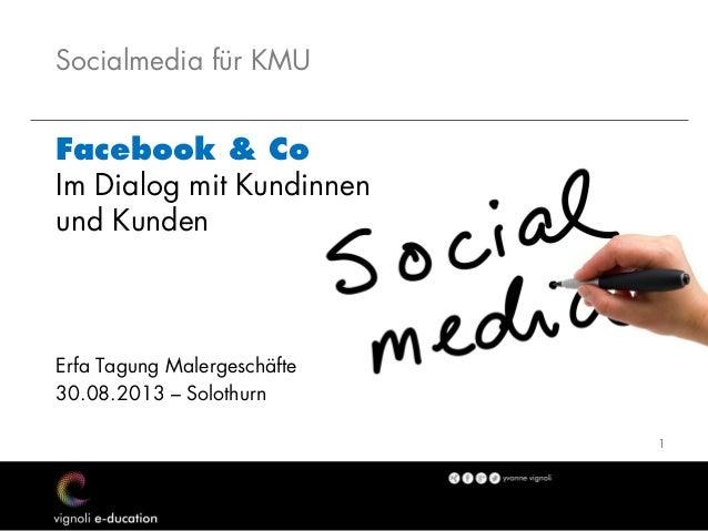 11 Socialmedia für KMU Facebook & Co Im Dialog mit Kundinnen und Kunden Erfa Tagung Malergeschäfte 30.08.2013 – Solothurn
