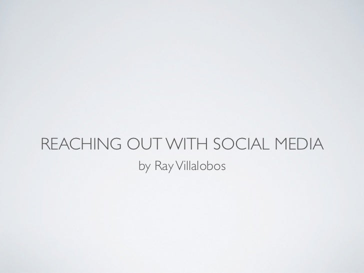 REACHING OUT WITH SOCIAL MEDIA          by Ray Villalobos