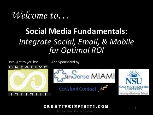 1C R E A T I V E I N F I N I T I . C O M © Creative Infiniti Marketing Consulting LLC Social Media Fundamentals: Integrate...