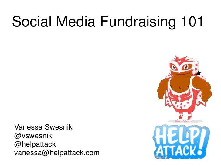 Social Media Fundraising 101Vanessa Swesnik@vswesnik@helpattackvanessa@helpattack.com