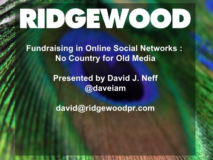 Fundraising in Online Social Networks :  No Country for Old Media Presented by David J. Neff @daveiam [email_address]