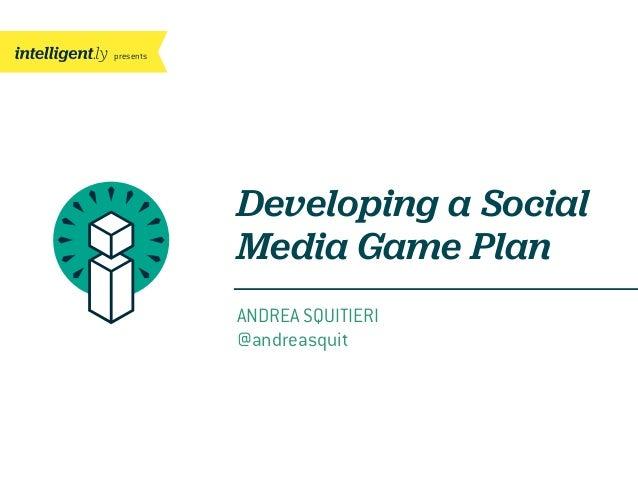 presentsANDREA SQUITIERI@andreasquitDeveloping a SocialMedia Game Plan