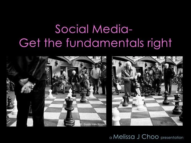 Social Media-  Get the fundamentals right Image credit: Guido van Nispen a   Melissa J Choo  presentation