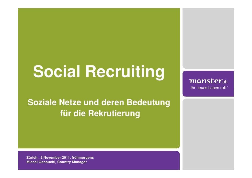 Social RecruitingSoziale Netze und deren Bedeutung        für die RekrutierungZürich, 2.November 2011, frühmorgensMichel G...