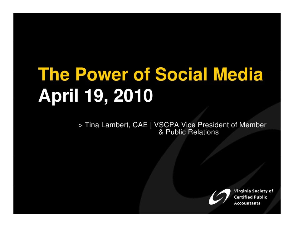 The Power of Social Media April 19, 2010     > Tina Lambert, CAE | VSCPA Vice President of Member                         ...