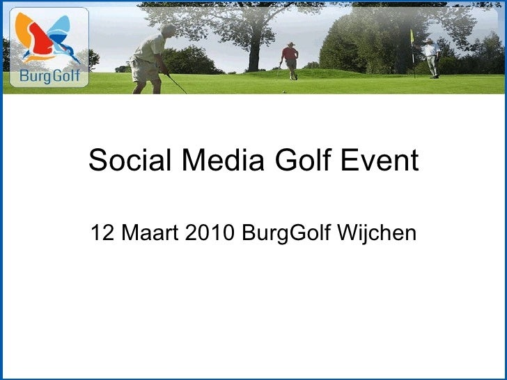 Social Media Golf Event 12 Maart 2010 BurgGolf Wijchen
