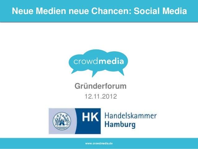 Neue Medien neue Chancen: Social Media             Gründerforum               12.11.2012               www.crowdmedia.de
