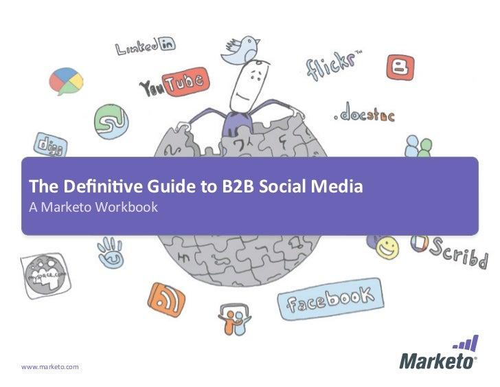 The Definitive Guide to B2B Social Media A Marketo Workbookwww.marketo.com