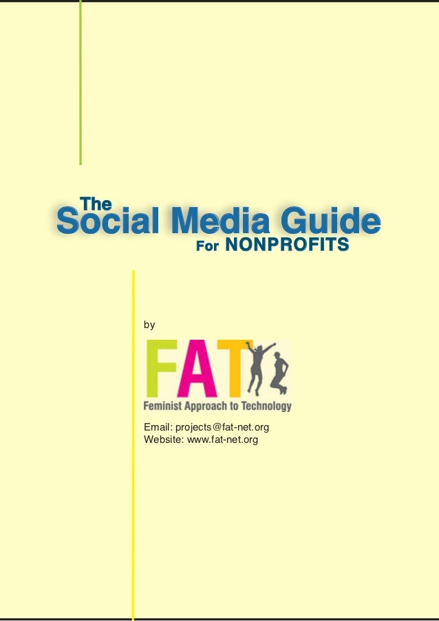 TheSocial Media Guide       		NONPROFITS                  For       by       Email: projects@fat-net.org       Website: ww...