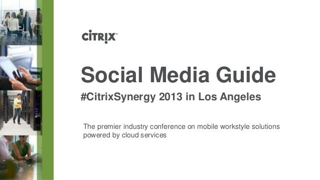 Social Media Guide#CitrixSynergy 2013 in Los AngelesThe premier industry conference on mobile workstyle solutionspowered b...