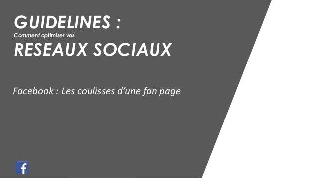 GUIDELINES : Comment optimiser vos RESEAUX SOCIAUX Facebook : Les coulisses d'une fan page