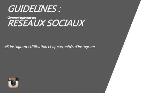 GUIDELINES : Comment optimiser vos RESEAUX SOCIAUX #3 Instagram : Utilisation et opportunités d'Instagram