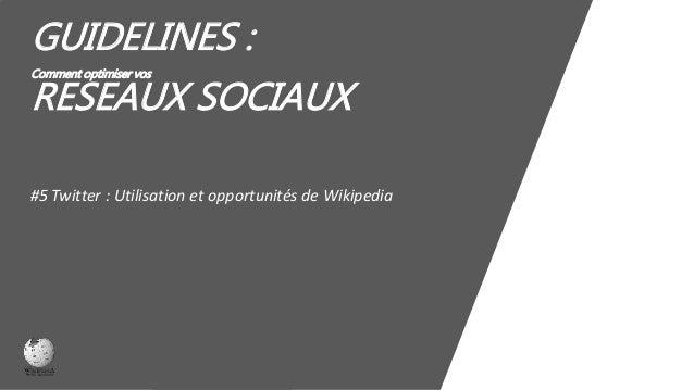 GUIDELINES : Comment optimiser vos RESEAUX SOCIAUX #5 Twitter : Utilisation et opportunités de Wikipedia