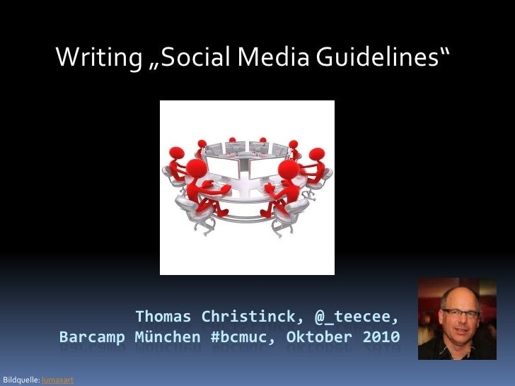 "Writing ""Social Media Guidelines""<br />Thomas Christinck, @_teecee, <br />Barcamp München #bcmuc, Oktober 2010<br />Bildqu..."