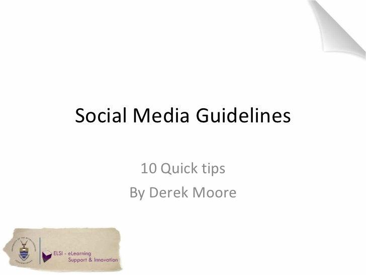 Social Media Guidelines 10 Quick tips By Derek Moore