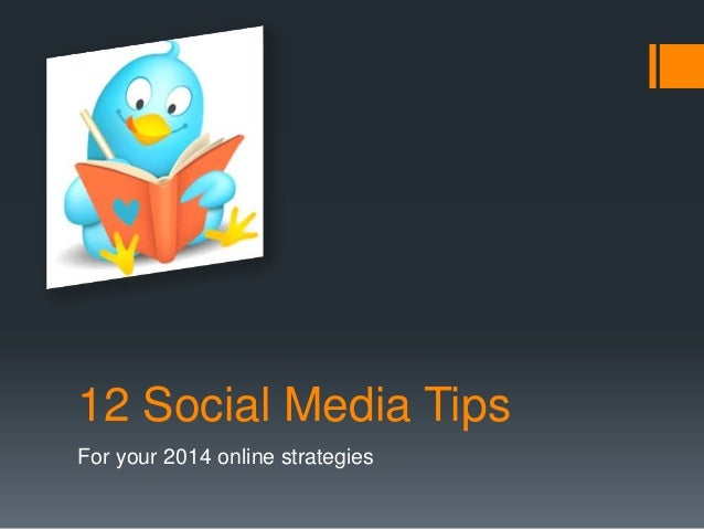 12 Social Media Tips For your 2014 online strategies
