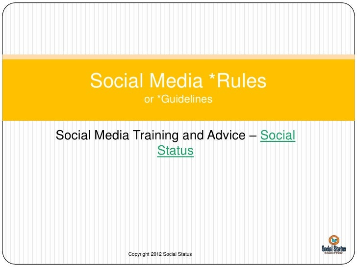 Social Media *Rules                  or *GuidelinesSocial Media Training and Advice – Social                 Status       ...