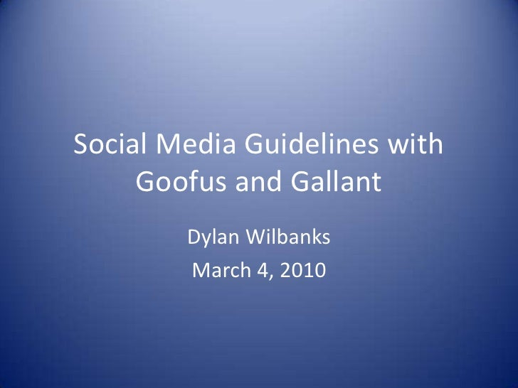 Social Media Guidelines with Goofus and Gallant<br />Dylan Wilbanks<br />March 4, 2010<br />