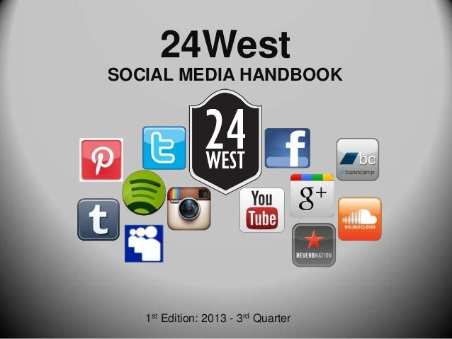24West SOCIAL MEDIA HANDBOOK  1st Edition: 2013 - 3rd Quarter